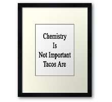 Chemistry Is Not Important Tacos Are  Framed Print