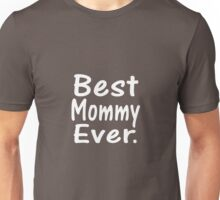 Best Mommy Ever Mother's Day Gift Unisex T-Shirt