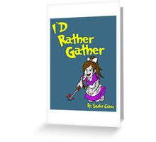 I'd Rather Gather Greeting Card