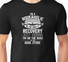 I'm A Bookaholic On The Road To Recovery Just Kidding  I'm On The Road To The Book Store - T-shirts & Hoodies Unisex T-Shirt