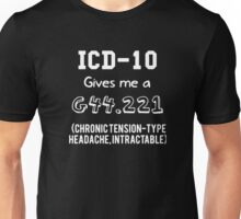 ICD-10 Gives Me A G44.221 (Chronic Tension-Type Headache, Intractable) Unisex T-Shirt