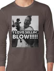 I LOVE SELLIN' BLOW!!!!!!!!! Long Sleeve T-Shirt