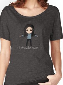 Let me be brave Women's Relaxed Fit T-Shirt