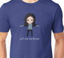 Let me be brave Unisex T-Shirt