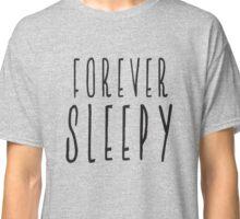 Forever Sleepy Classic T-Shirt