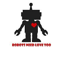 Robots need love too Photographic Print