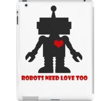 Robots need love too iPad Case/Skin