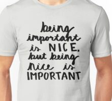 Nice Is Important Unisex T-Shirt