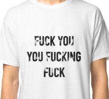 Shameless // Fuck you you fucking fuck Classic T-Shirt