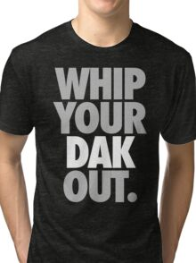 Whip Your Dak Out. (SILVER/WHITE) Tri-blend T-Shirt