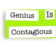 Genius Is Contagious Canvas Print