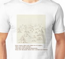 When the Last Tree Is Cut Down Unisex T-Shirt