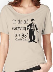 Charlie Chaplin - In The End Everything Is A Gag Women's Relaxed Fit T-Shirt