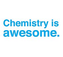 Chemistry is awesome Photographic Print