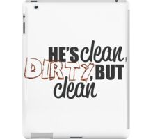 He's clean, dirty, but clean iPad Case/Skin