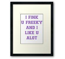 I Fink U Freeky Framed Print
