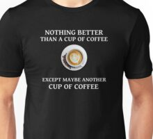 Nothing Better than a Cup of Coffee Unisex T-Shirt