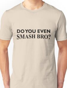 Do You Even Smash Bro? Unisex T-Shirt
