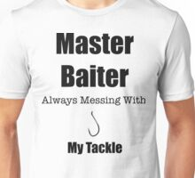 Master Baiter Always Messing With My Tackle Fishing Lover Design Unisex T-Shirt