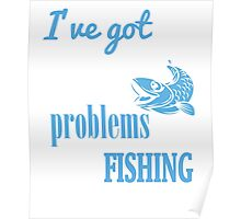 99 Problems Fishing Solves Them Poster