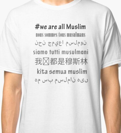 #WeAreAllMuslim - in different languages Classic T-Shirt