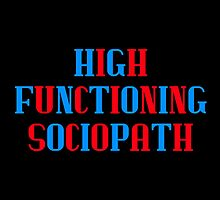 High Functioning Sociopath by Cumberhugger