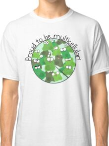 Proud to be Multicellular Classic T-Shirt