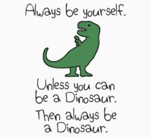 Always be yourself, unless you can be a dinosaur Kids Clothes