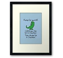Always be yourself, unless you can be a dinosaur Framed Print