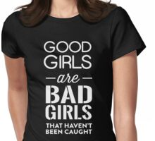 Good girls are bad girls that haven't been caught Womens Fitted T-Shirt