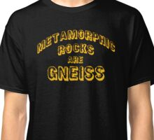 Metamorphic Rocks are Gneiss Classic T-Shirt