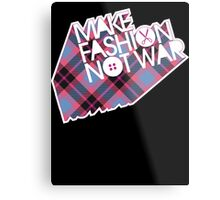 MAKE FASHION NOT WAR Metal Print