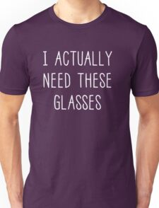 I actually need these glasses Unisex T-Shirt