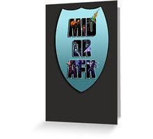 Mid or AFK Greeting Card