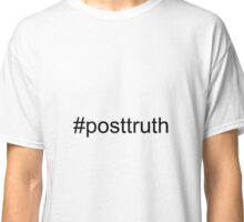 #posttruth Post Truth Classic T-Shirt