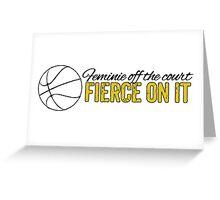 Basketball - Feminine off the court, Fierce on it Greeting Card