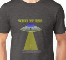 They're Out There Unisex T-Shirt