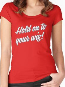Hold on to your wig! [Rupaul's Drag Race] Women's Fitted Scoop T-Shirt