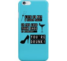 Life is not a fairy tale if you lose your shoe at midnight you're drunk! iPhone Case/Skin