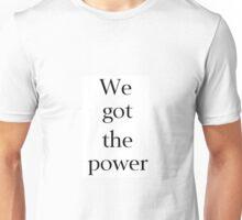 We Got the Power Unisex T-Shirt