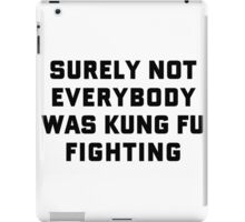 Surely Not Everybody Was Kung Fu Fighting iPad Case/Skin