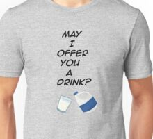 May I offer you a drink? Unisex T-Shirt