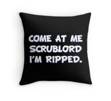 Come at me Scrublord I'm ripped. Throw Pillow