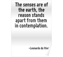 The senses are of the earth, the reason stands apart from them in contemplation. Poster