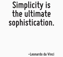 Simplicity is the ultimate sophistication. by Quotr