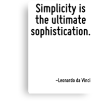 Simplicity is the ultimate sophistication. Canvas Print
