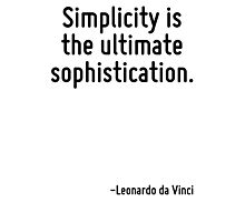 Simplicity is the ultimate sophistication. Photographic Print