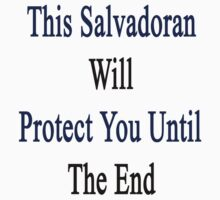 This Salvadoran Will Protect You Until The End  by supernova23