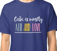 Cake is mostly Air and Love T-shirt Classic T-Shirt