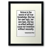 Nature is the source of all true knowledge. She has her own logic, her own laws, she has no effect without cause nor invention without necessity. Framed Print